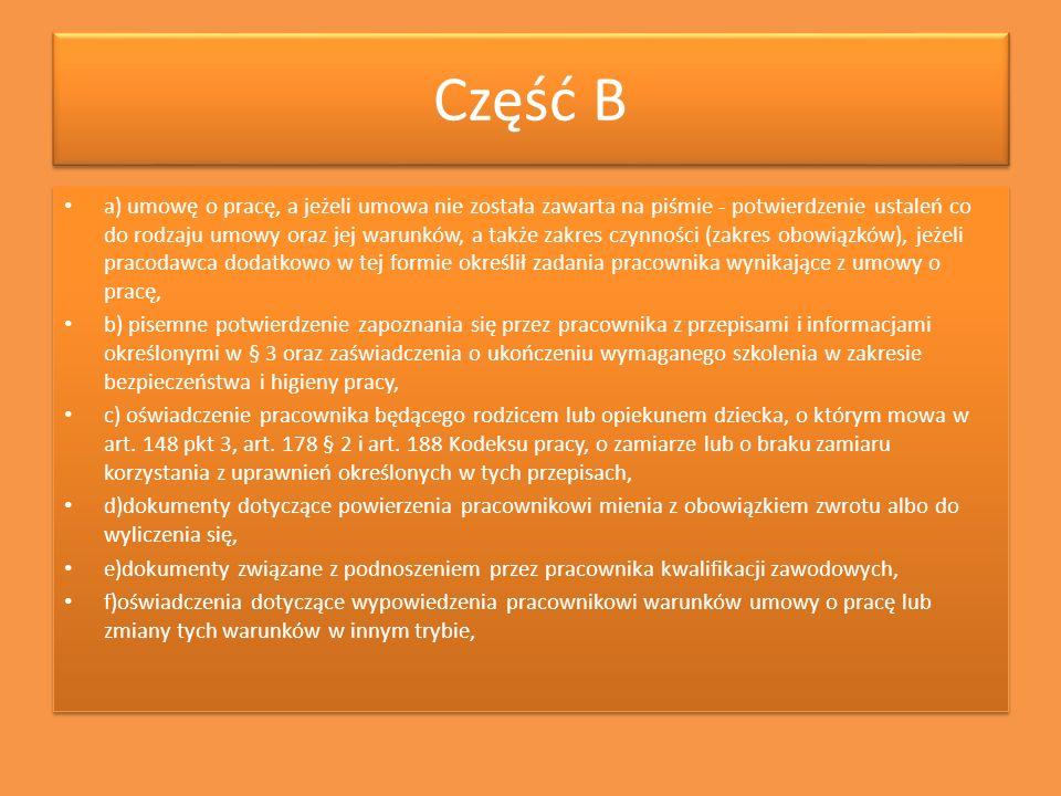 Część B a) umowę o pracę, a jeżeli umowa nie została zawarta na piśmie - potwierdzenie ustaleń co do rodzaju umowy oraz jej warunków, a także zakres c