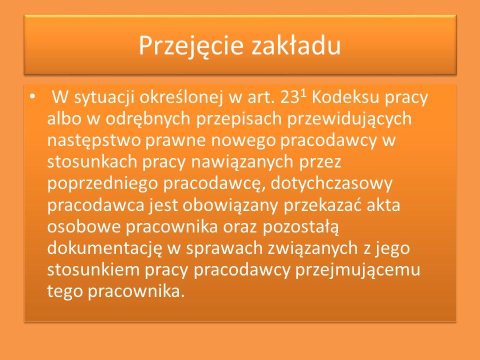 Przejęcie zakładu W sytuacji określonej w art. 23 1 Kodeksu pracy albo w odrębnych przepisach przewidujących następstwo prawne nowego pracodawcy w sto