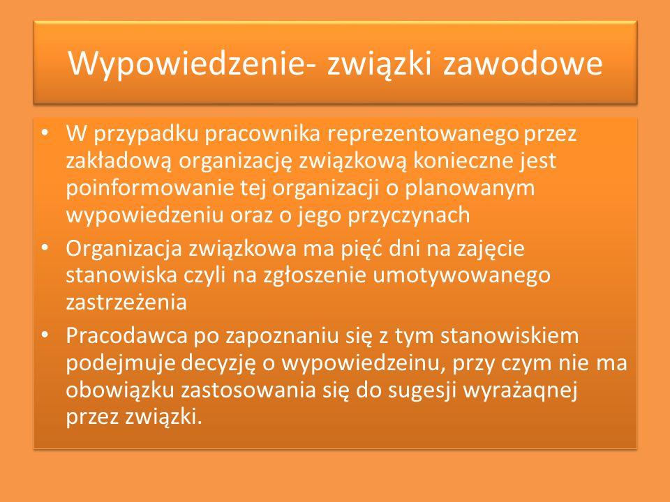 Wypowiedzenie- związki zawodowe W przypadku pracownika reprezentowanego przez zakładową organizację związkową konieczne jest poinformowanie tej organi