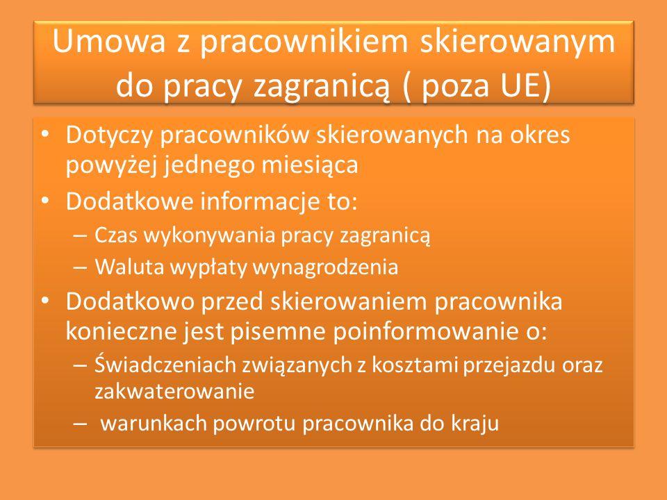 Umowa z pracownikiem skierowanym do pracy zagranicą ( poza UE) Dotyczy pracowników skierowanych na okres powyżej jednego miesiąca Dodatkowe informacje