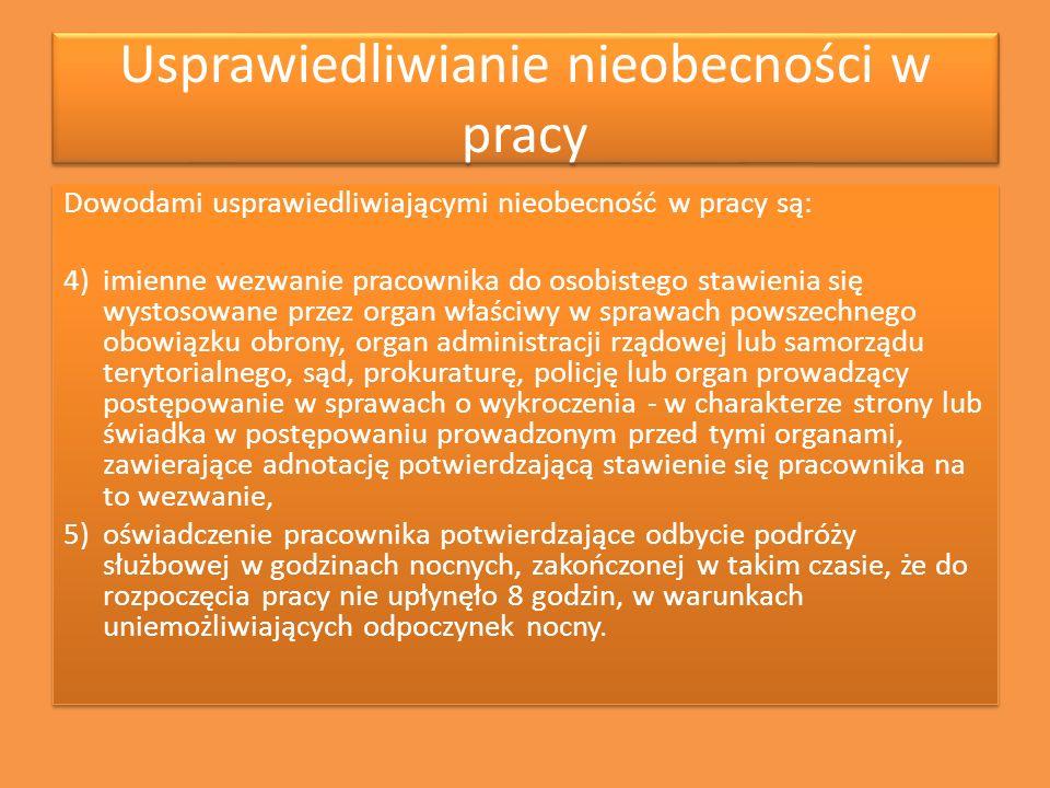 Usprawiedliwianie nieobecności w pracy Dowodami usprawiedliwiającymi nieobecność w pracy są: 4)imienne wezwanie pracownika do osobistego stawienia się