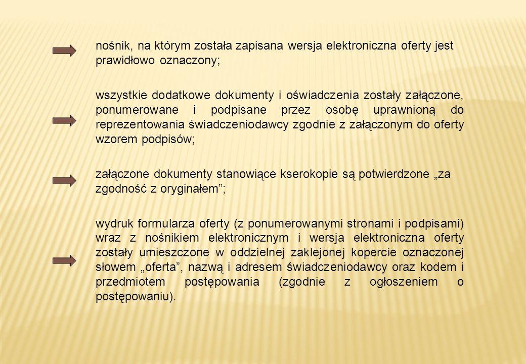 nośnik, na którym została zapisana wersja elektroniczna oferty jest prawidłowo oznaczony; wszystkie dodatkowe dokumenty i oświadczenia zostały załączo