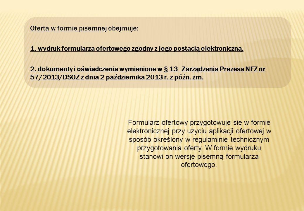 Oferta w formie pisemnej obejmuje: 1. wydruk formularza ofertowego zgodny z jego postacią elektroniczną, 2. dokumenty i oświadczenia wymienione w § 13