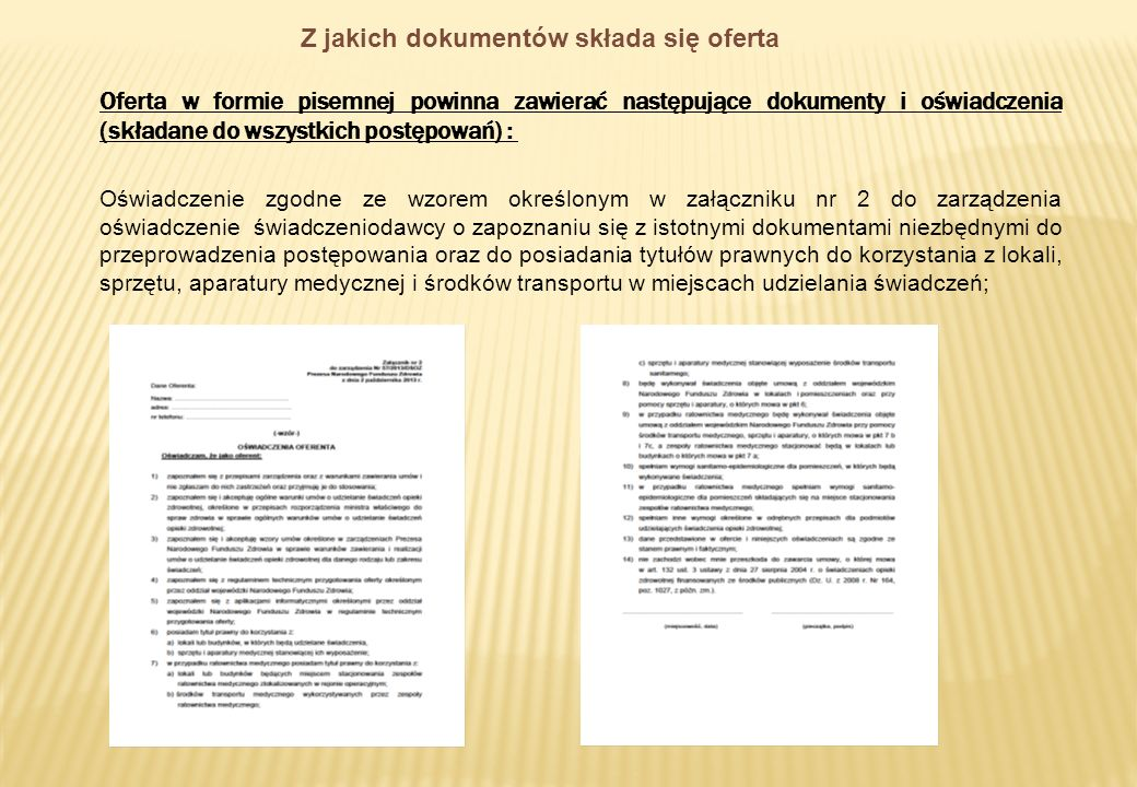 Z jakich dokumentów składa się oferta Oferta w formie pisemnej powinna zawierać następujące dokumenty i oświadczenia (składane do wszystkich postępowa