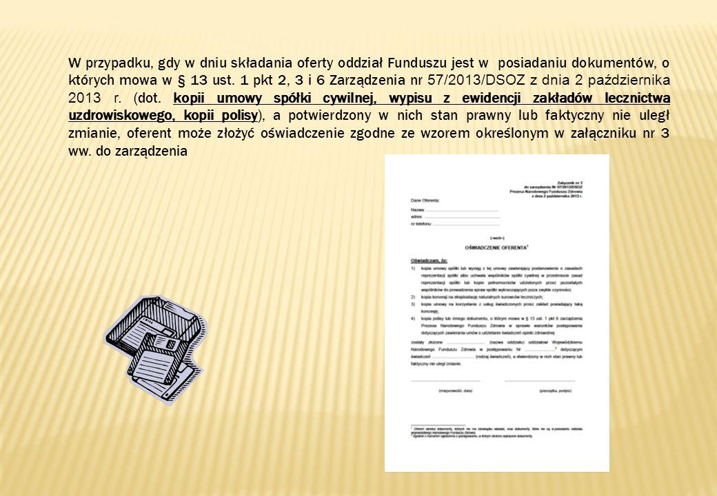 W przypadku, gdy w dniu składania oferty oddział Funduszu jest w posiadaniu dokumentów, o których mowa w § 13 ust. 1 pkt 2, 3 i 6 Zarządzenia nr 57/20