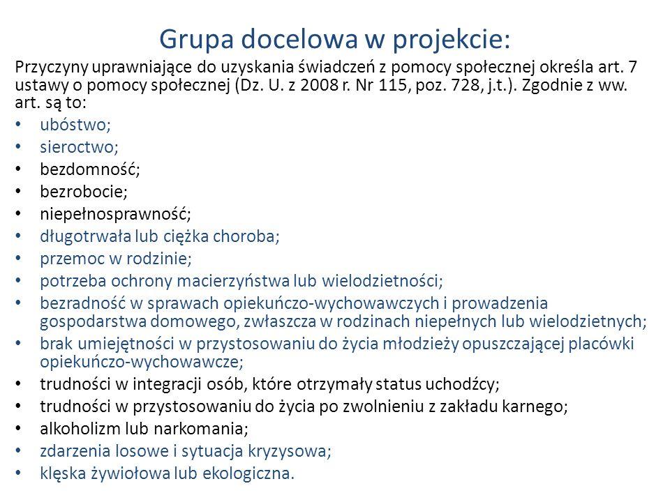 Grupa docelowa w projekcie: Przyczyny uprawniające do uzyskania świadczeń z pomocy społecznej określa art. 7 ustawy o pomocy społecznej (Dz. U. z 2008