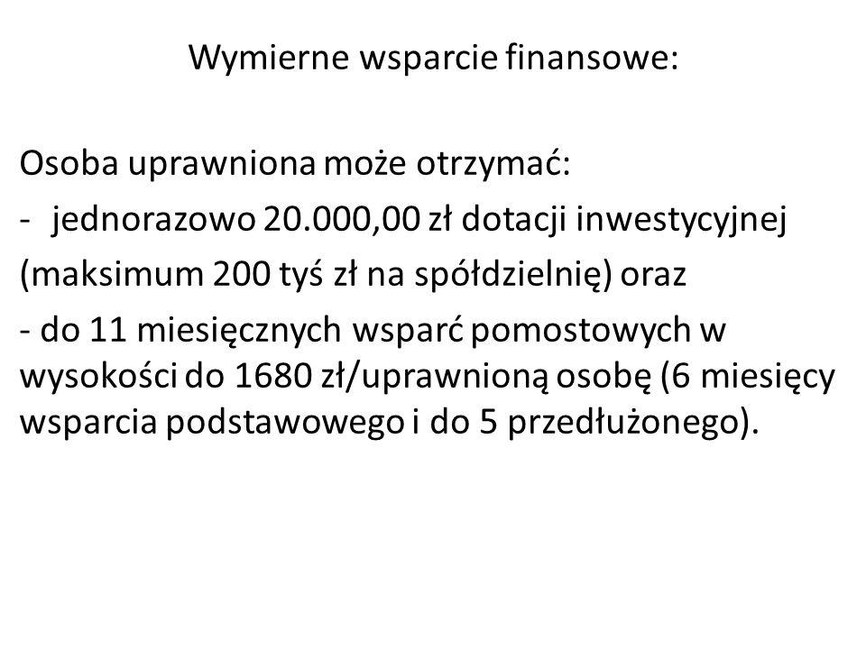 Wymierne wsparcie finansowe: Osoba uprawniona może otrzymać: -jednorazowo 20.000,00 zł dotacji inwestycyjnej (maksimum 200 tyś zł na spółdzielnię) ora