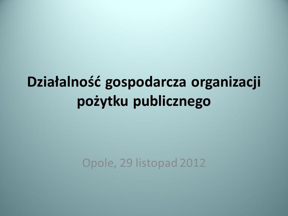 Działalność gospodarcza organizacji pożytku publicznego Opole, 29 listopad 2012