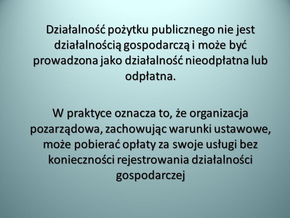 Działalność pożytku publicznego nie jest działalnością gospodarczą i może być prowadzona jako działalność nieodpłatna lub odpłatna. W praktyce oznacza