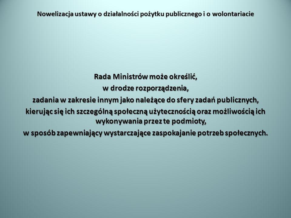 Nowelizacja ustawy o działalności pożytku publicznego i o wolontariacie Rada Ministrów może określić, w drodze rozporządzenia, zadania w zakresie inny