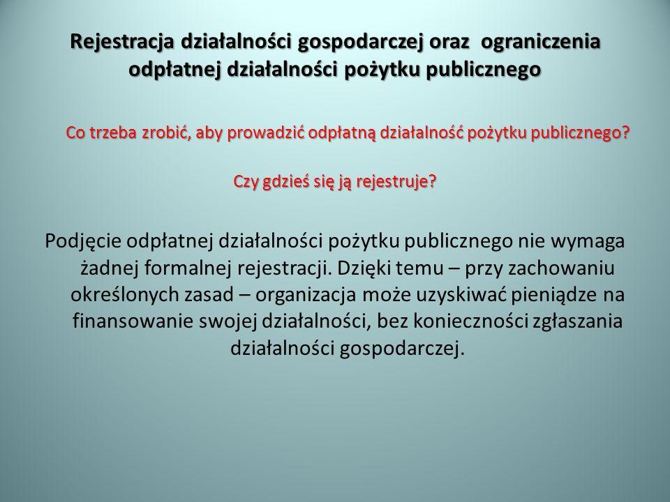 Rejestracja działalności gospodarczej oraz ograniczenia odpłatnej działalności pożytku publicznego Co trzeba zrobić, aby prowadzić odpłatną działalnoś