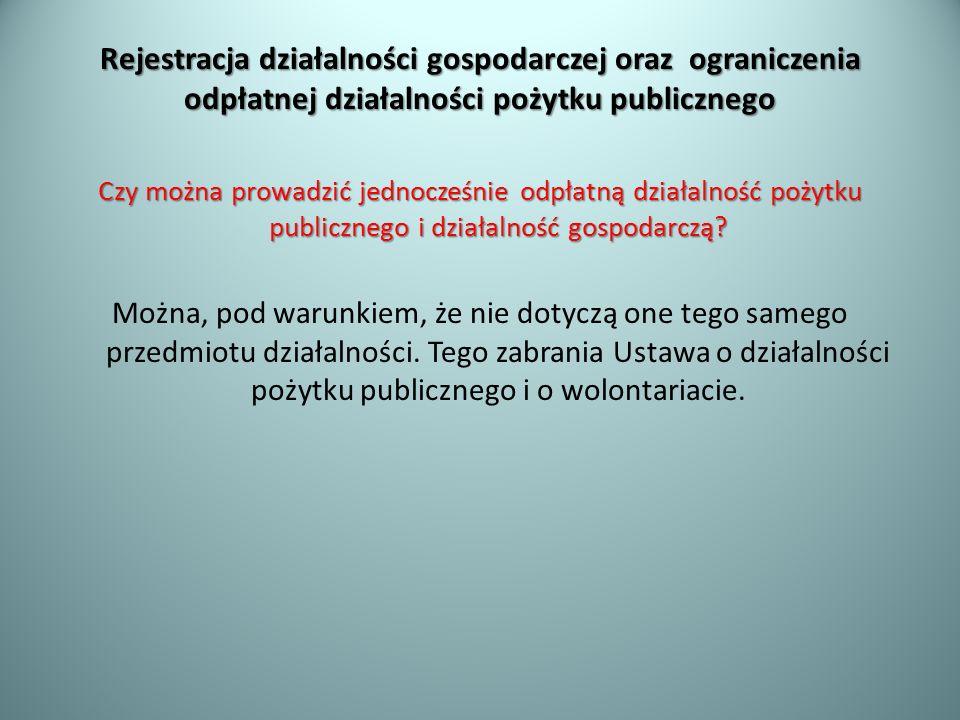 Rejestracja działalności gospodarczej oraz ograniczenia odpłatnej działalności pożytku publicznego Czy można prowadzić jednocześnie odpłatną działalno