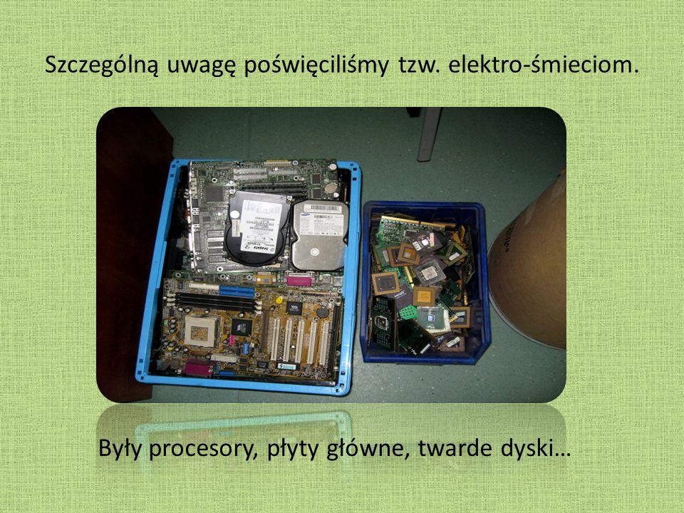 Szczególną uwagę poświęciliśmy tzw. elektro-śmieciom. Były procesory, płyty główne, twarde dyski…