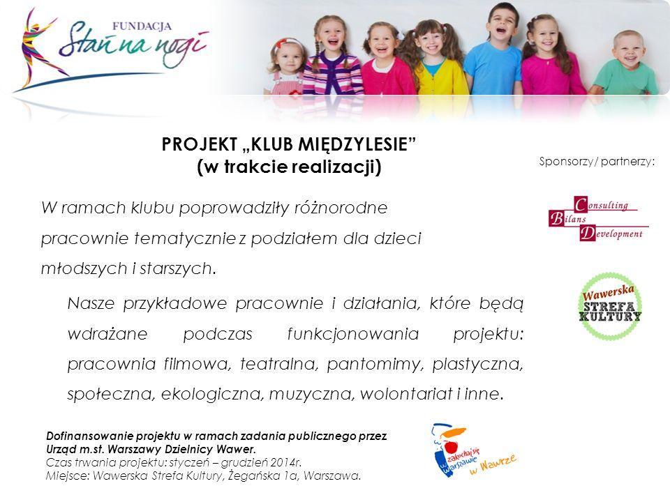 PROJEKT KLUB MIĘDZYLESIE (w trakcie realizacji) Dofinansowanie projektu w ramach zadania publicznego przez Urząd m.st. Warszawy Dzielnicy Wawer. Czas