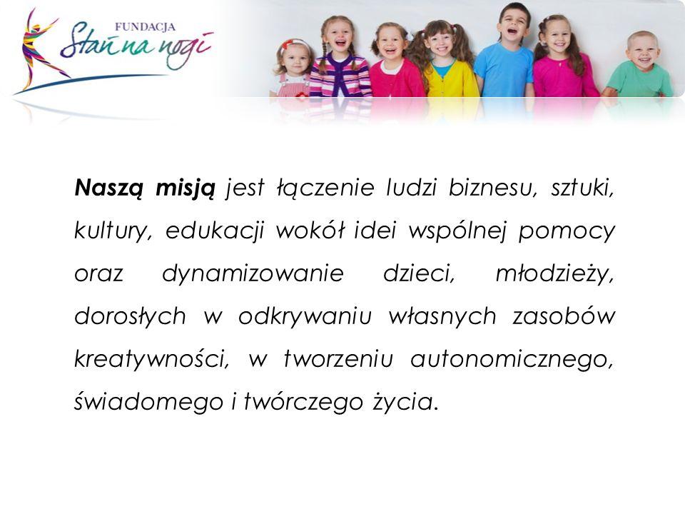 Naszą misją jest łączenie ludzi biznesu, sztuki, kultury, edukacji wokół idei wspólnej pomocy oraz dynamizowanie dzieci, młodzieży, dorosłych w odkryw