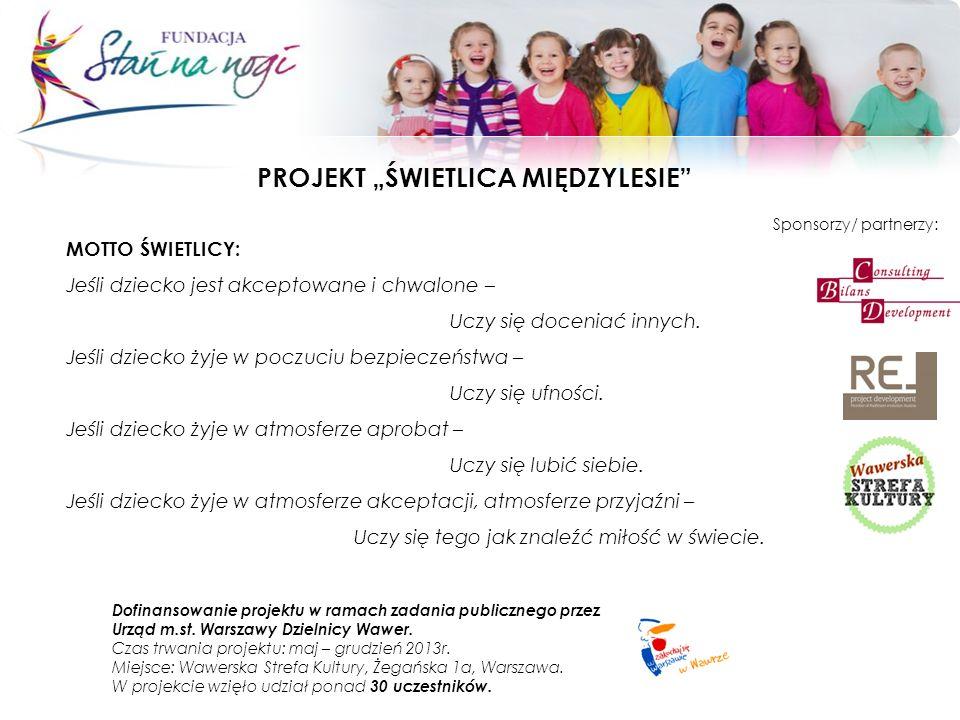 PROJEKT ŚWIETLICA MIĘDZYLESIE Dofinansowanie projektu w ramach zadania publicznego przez Urząd m.st. Warszawy Dzielnicy Wawer. Czas trwania projektu:
