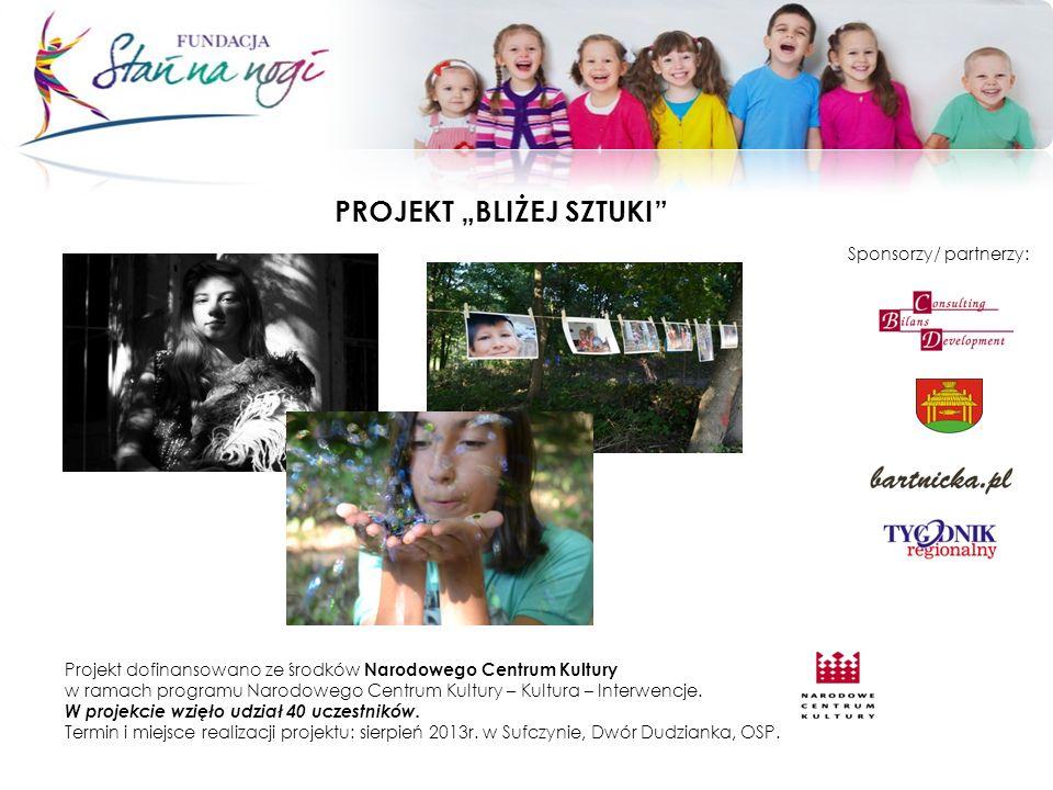 PROJEKT BLIŻEJ SZTUKI Projekt dofinansowano ze środków Narodowego Centrum Kultury w ramach programu Narodowego Centrum Kultury – Kultura – Interwencje