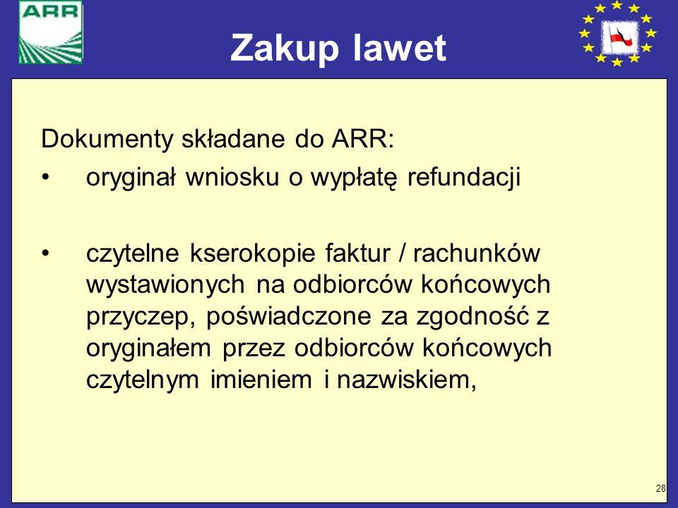 28 Zakup lawet Dokumenty składane do ARR: oryginał wniosku o wypłatę refundacji czytelne kserokopie faktur / rachunków wystawionych na odbiorców końco