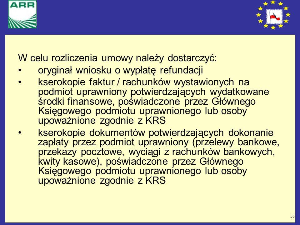 36 W celu rozliczenia umowy należy dostarczyć: oryginał wniosku o wypłatę refundacji kserokopie faktur / rachunków wystawionych na podmiot uprawniony