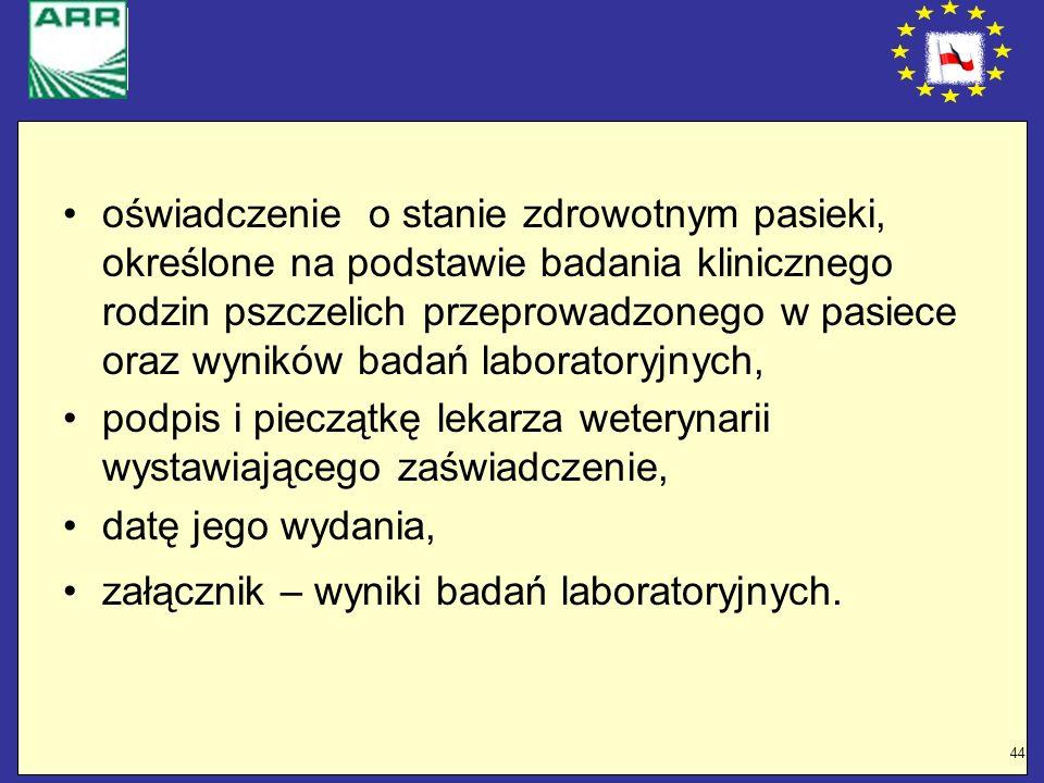 44 oświadczenie o stanie zdrowotnym pasieki, określone na podstawie badania klinicznego rodzin pszczelich przeprowadzonego w pasiece oraz wyników bada
