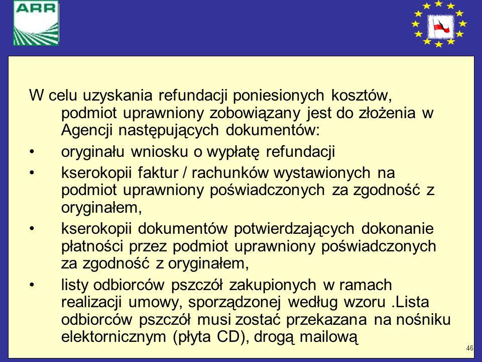46 W celu uzyskania refundacji poniesionych kosztów, podmiot uprawniony zobowiązany jest do złożenia w Agencji następujących dokumentów: oryginału wni