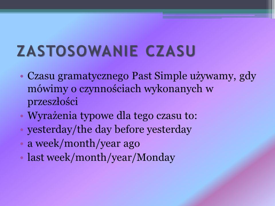 ZASTOSOWANIE CZASU Czasu gramatycznego Past Simple używamy, gdy mówimy o czynnościach wykonanych w przeszłości Wyrażenia typowe dla tego czasu to: yes