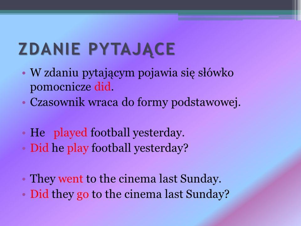 KRÓTKA ODPOWIEDŹ Krótka odpowiedź składa się z następujących elementów: Yes/No osoba słówka did (lub didnt jeśli odpowiedź jest przecząca) Did he play football yesterday.
