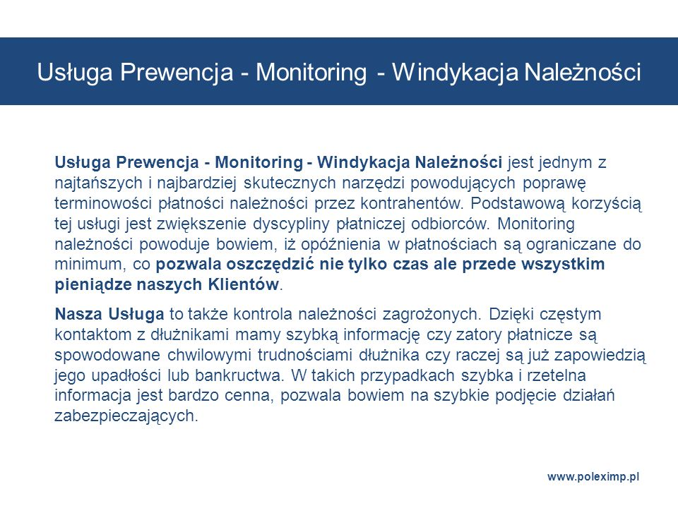 www.poleximp.pl Usługa Prewencja - Monitoring - Windykacja Należności jest jednym z najtańszych i najbardziej skutecznych narzędzi powodujących popraw