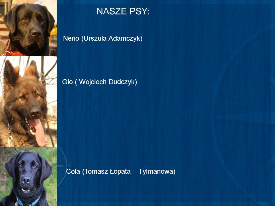 NASZE PSY: Gio ( Wojciech Dudczyk) Cola (Tomasz Łopata – Tylmanowa) Nerio (Urszula Adamczyk)