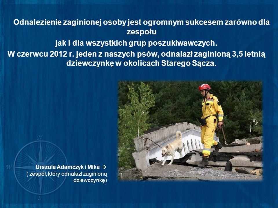 Odnalezienie zaginionej osoby jest ogromnym sukcesem zarówno dla zespołu jak i dla wszystkich grup poszukiwawczych. W czerwcu 2012 r. jeden z naszych