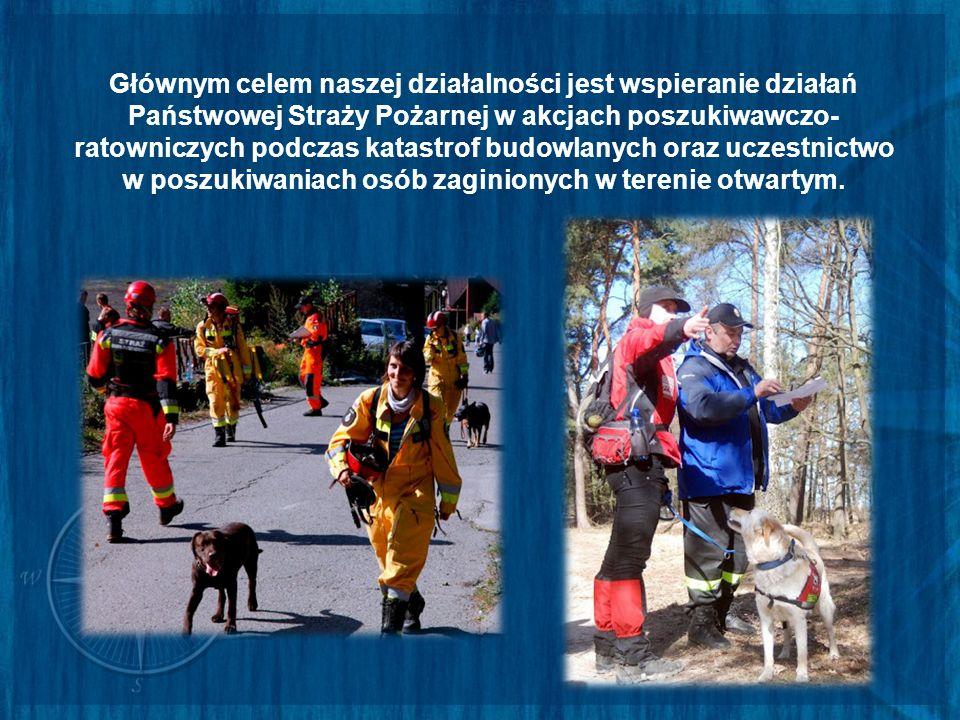 Głównym celem naszej działalności jest wspieranie działań Państwowej Straży Pożarnej w akcjach poszukiwawczo- ratowniczych podczas katastrof budowlany