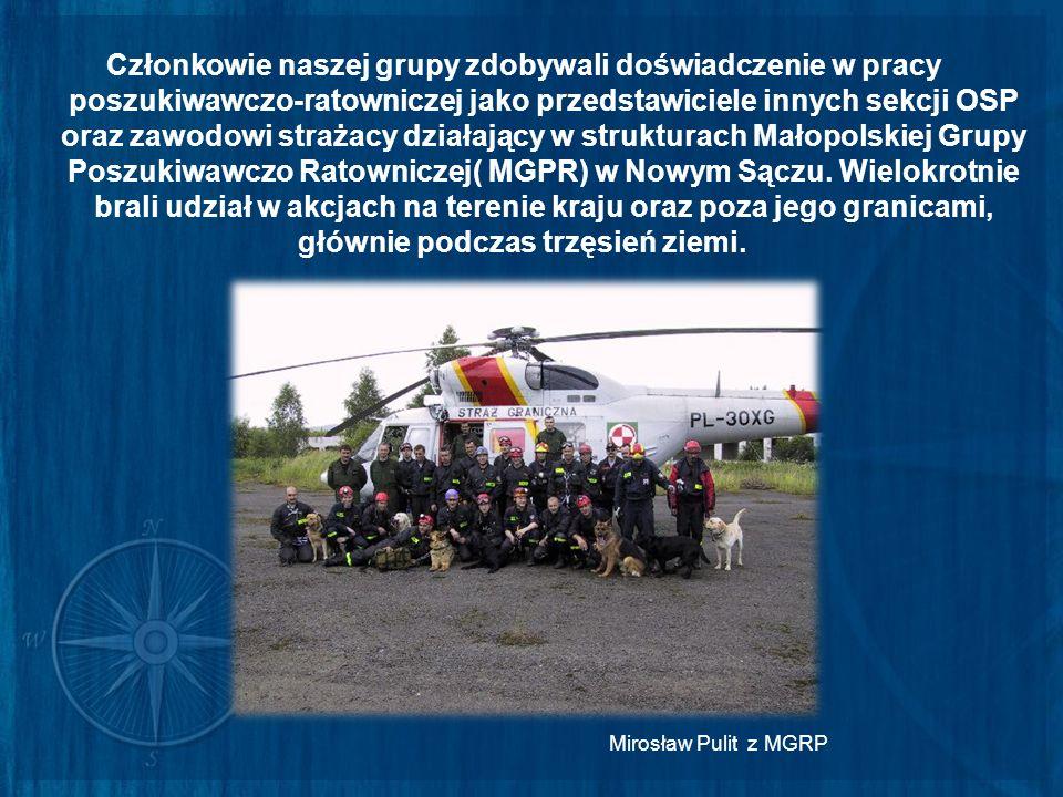Członkowie naszej grupy zdobywali doświadczenie w pracy poszukiwawczo-ratowniczej jako przedstawiciele innych sekcji OSP oraz zawodowi strażacy działa