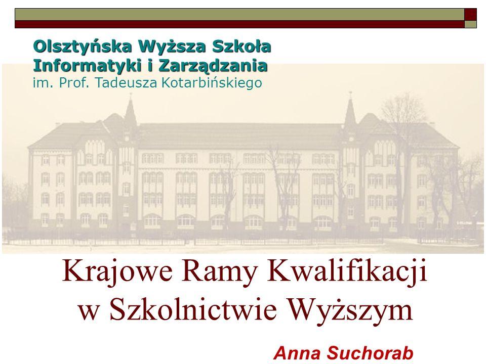 Olsztyńska Wyższa Szkoła Informatyki i Zarządzania im. Prof. Tadeusza Kotarbińskiego Krajowe Ramy Kwalifikacji w Szkolnictwie Wyższym Anna Suchorab