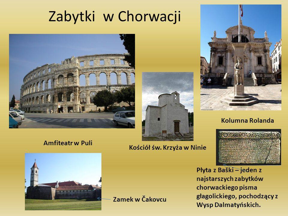 Zabytki w Chorwacji Amfiteatr w Puli Kolumna Rolanda Kościół św. Krzyża w Ninie Zamek w Čakovcu Płyta z Baški – jeden z najstarszych zabytków chorwack
