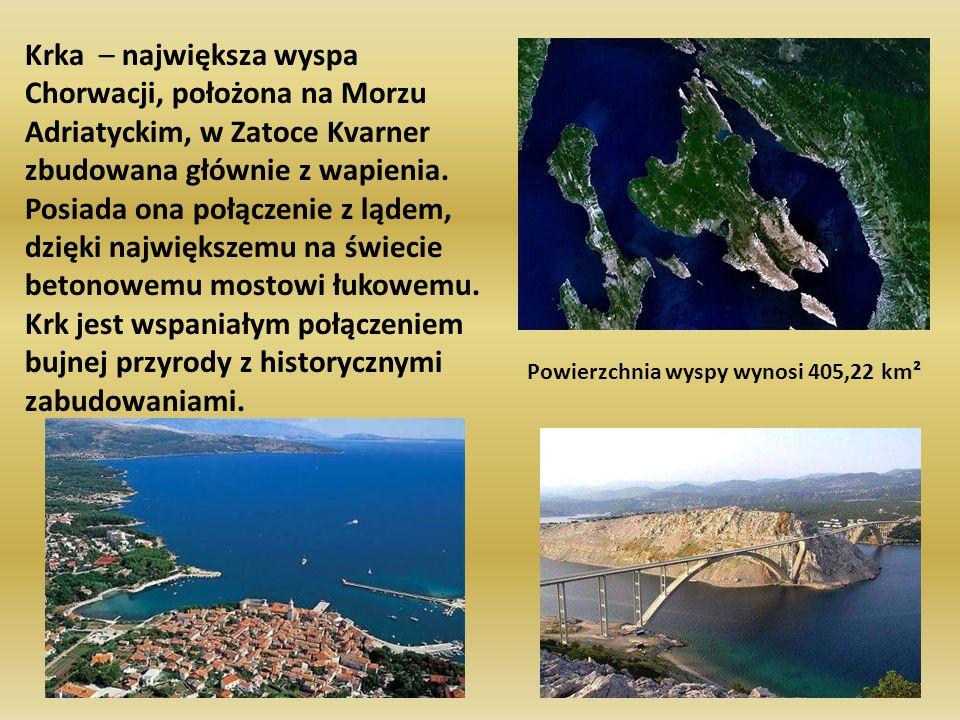 Powierzchnia wyspy wynosi 405,22 km² Krka – największa wyspa Chorwacji, położona na Morzu Adriatyckim, w Zatoce Kvarner zbudowana głównie z wapienia.