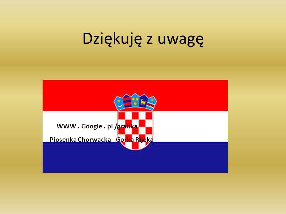 Dziękuję z uwagę Hymn Chorwacjii - WWW. Google. pl /grafika Piosenka Chorwacka - Gorka Rijeka