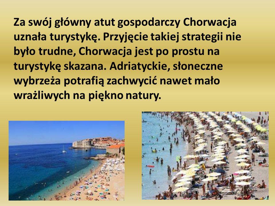 Za swój główny atut gospodarczy Chorwacja uznała turystykę. Przyjęcie takiej strategii nie było trudne, Chorwacja jest po prostu na turystykę skazana.