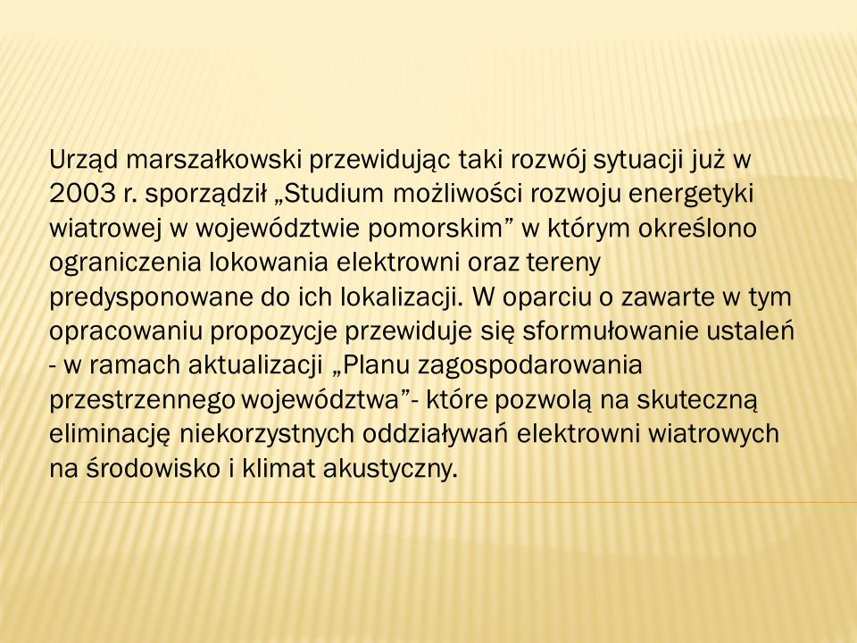 Urząd marszałkowski przewidując taki rozwój sytuacji już w 2003 r. sporządził Studium możliwości rozwoju energetyki wiatrowej w województwie pomorskim