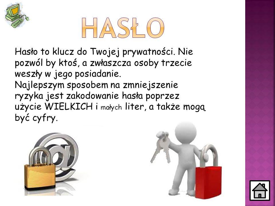 Hasło to klucz do Twojej prywatności. Nie pozwól by ktoś, a zwłaszcza osoby trzecie weszły w jego posiadanie. Najlepszym sposobem na zmniejszenie ryzy