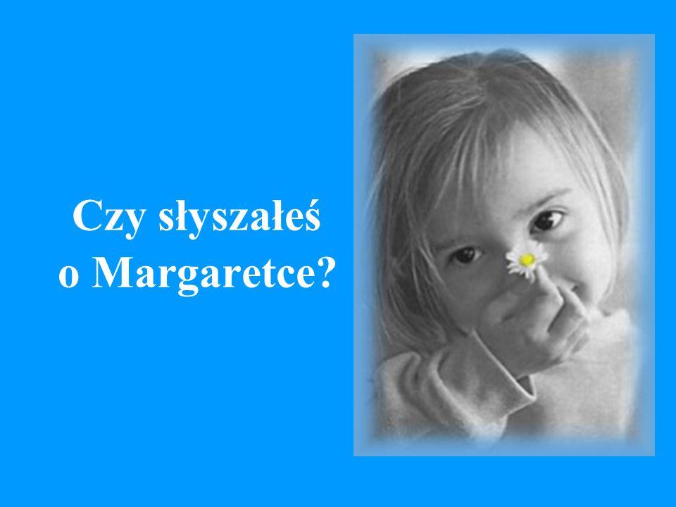 Czy słyszałeś o Margaretce?