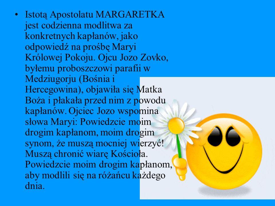 Istotą Apostolatu MARGARETKA jest codzienna modlitwa za konkretnych kapłanów, jako odpowiedź na prośbę Maryi Królowej Pokoju. Ojcu Jozo Zovko, byłemu