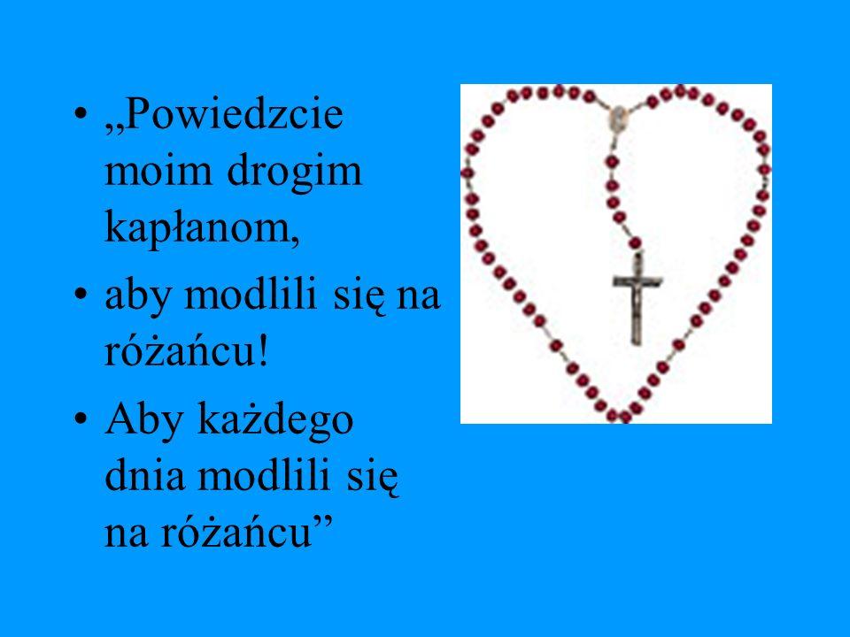Powiedzcie moim drogim kapłanom, aby modlili się na różańcu! Aby każdego dnia modlili się na różańcu