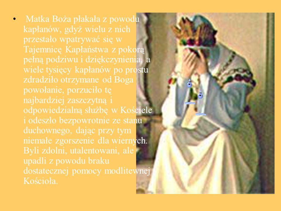 Matka Boża płakała z powodu kapłanów, gdyż wielu z nich przestało wpatrywać się w Tajemnicę Kapłaństwa z pokorą pełną podziwu i dziękczynienia, a wiel