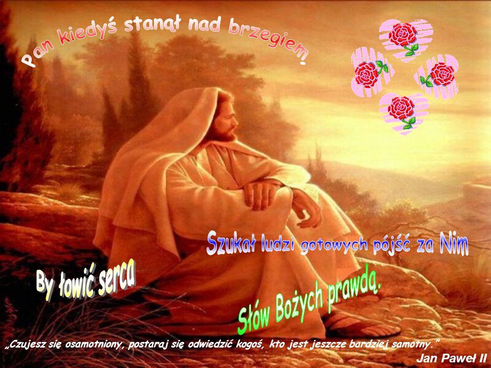 Czujesz się osamotniony, postaraj się odwiedzić kogoś, kto jest jeszcze bardziej samotny. Jan Paweł II