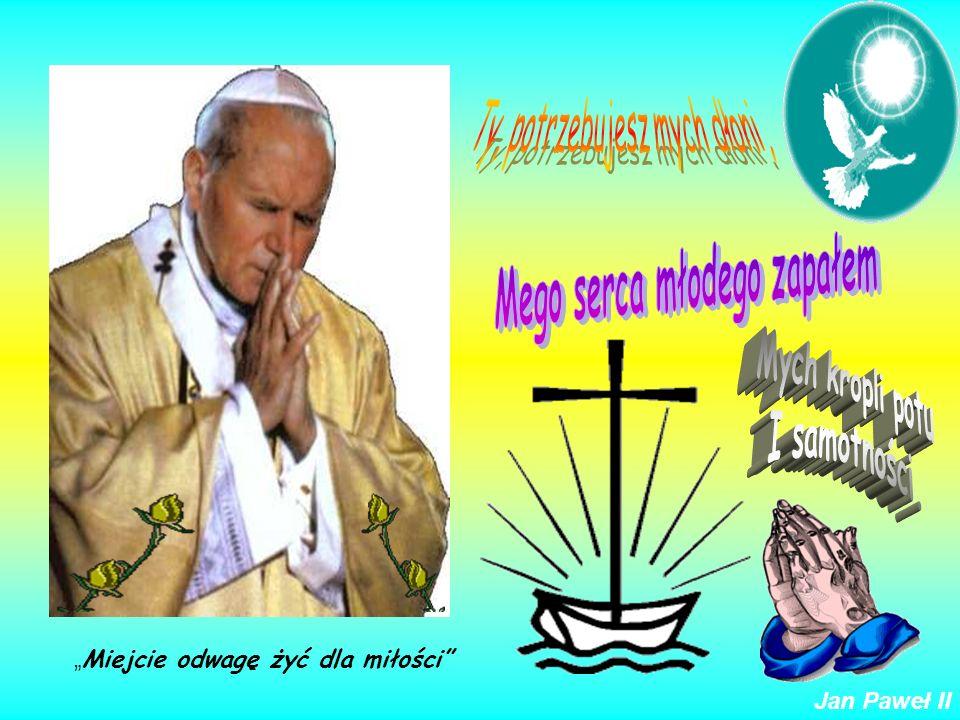 Musicie być mocni mocą miłości,która potężniejsza jest niż śmierć… Jan Paweł II