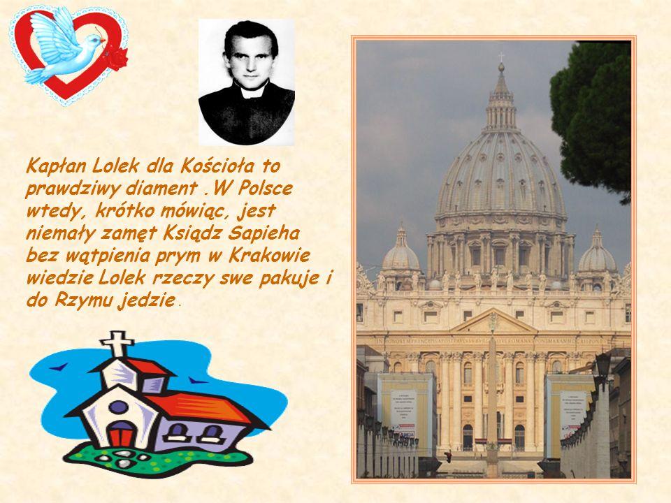 Kapłan Lolek dla Kościoła to prawdziwy diament.W Polsce wtedy, krótko mówiąc, jest niemały zamęt Ksiądz Sapieha bez wątpienia prym w Krakowie wiedzie