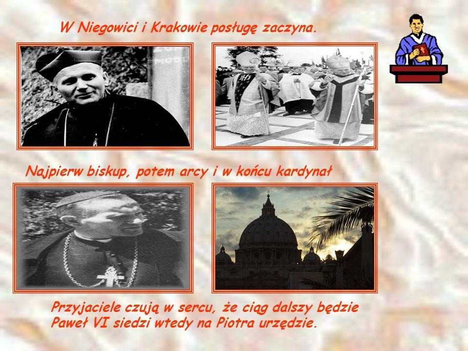 Przyjaciele czują w sercu, że ciąg dalszy będzie Paweł VI siedzi wtedy na Piotra urzędzie. W Niegowici i Krakowie posługę zaczyna. Najpierw biskup, po