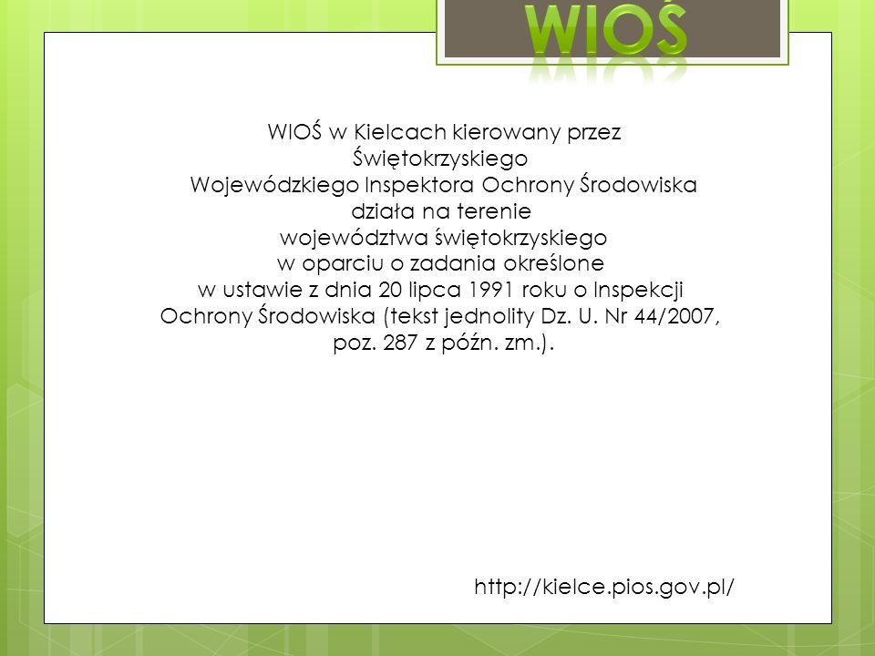 WIOŚ w Kielcach kierowany przez Świętokrzyskiego Wojewódzkiego Inspektora Ochrony Środowiska działa na terenie województwa świętokrzyskiego w oparciu o zadania określone w ustawie z dnia 20 lipca 1991 roku o Inspekcji Ochrony Środowiska (tekst jednolity Dz.