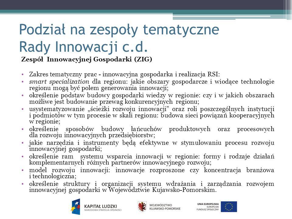 Podział na zespoły tematyczne Rady Innowacji c.d. Zespół Innowacyjnej Gospodarki (ZIG) Zakres tematyczny prac - innowacyjna gospodarka i realizacja RS