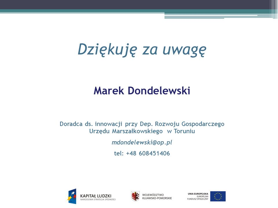 Dziękuję za uwagę Marek Dondelewski Doradca ds. innowacji przy Dep.